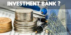 تعريف البنوك الاستثمارية ومهامها وكل ما يتعلق بها